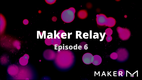Maker Relay Episode 06